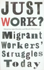 Just Work? Migrant Workers' Struggles Today