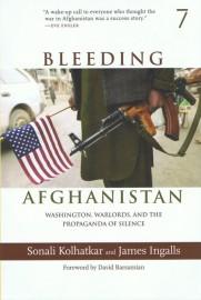 Bleeding Afghanistan: Washington, Warlords and the Propaganda of Silence