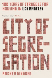 City of Segregation: One Hundred Years of Struggle for Housing in Los Angeles