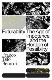 9781784787448 9781784787448 Futurability: The Age of Impotence and the Horizon of Possibility