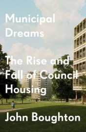 Municipal Dreams The Rise and Fall of Council Housing