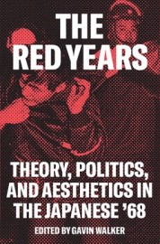 The Red Years Theory, Politics, and Aesthetics in the Japanese '68