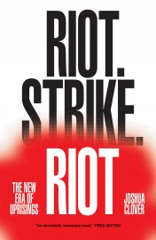 Riot. Strike.Riot: The New Era of Uprisings