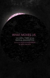 What Moves Us: The Lives & Times of the Radical Imagination