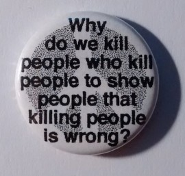 Badge: Why do we kill people who kill people to show that killing people is wrong?
