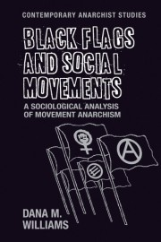 Black Flags and Social Movements: A Sociological Analysis of Movement Anarchism