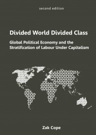Divided World, Divided Class: Global Political Economy and the Stratification of Labour Under Capialism