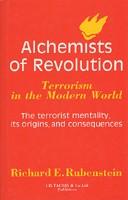 Alchemists Of Revolution: Terrorism in the Modern World