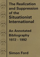 The Realization and Suppression of the Situationist International: An Annotated Bibiolography 1972–1992