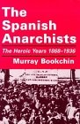 The Spanish Anarchists: The Heroic Years 1868 to 1936