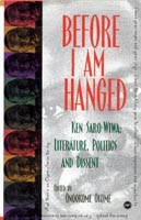 Before I Am Hanged - Ken Saro-Wiwa: Literature, Politics and Dissent