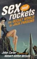 Sex and Rockets - The Occult World of Jack Parsons
